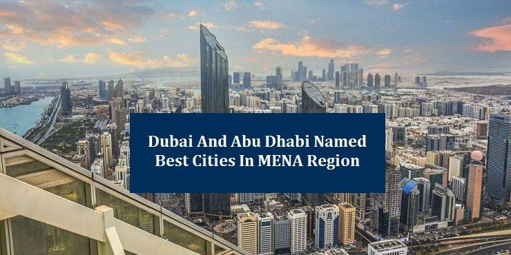 Dubai & Abu Dhabi named best cities in MENA