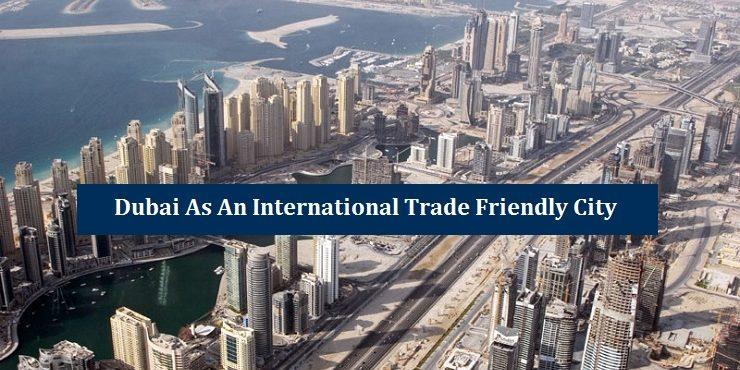 Dubai International Trade Friendly City