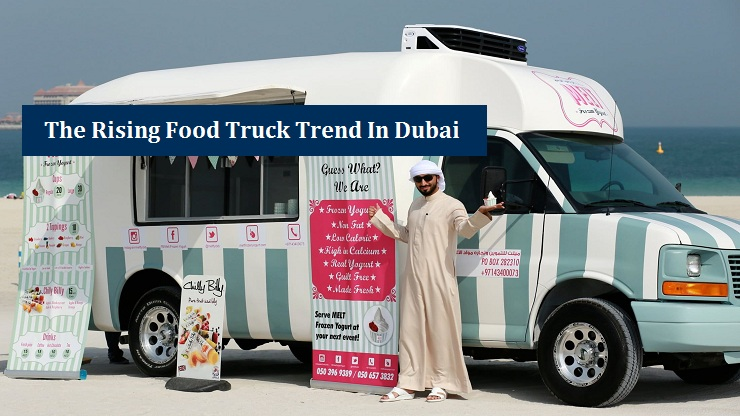 Rising Food Truck Trend in Dubai