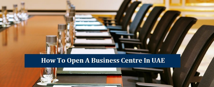 Open a Business Centre in UAE