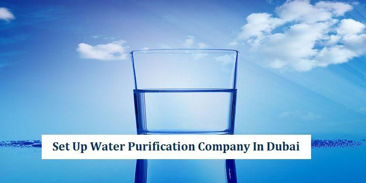 Setup Water Purification Company in Dubai