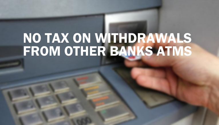 No tax on withdrawals banks ATMs