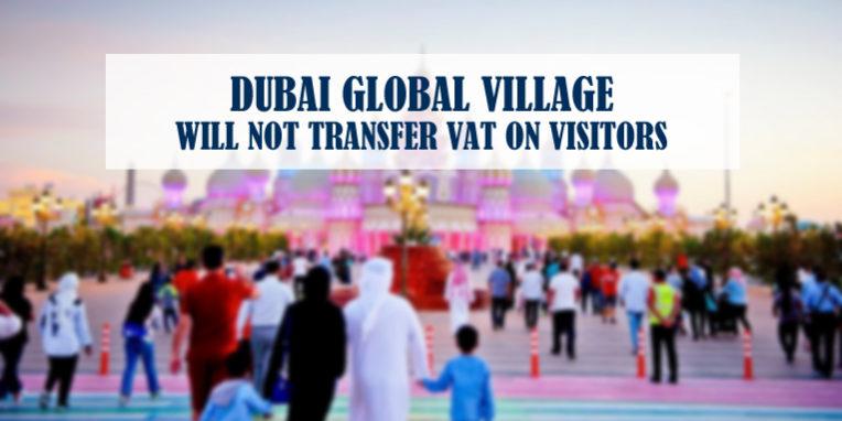 Dubai Global Village Not Transfer Vat On Visitors