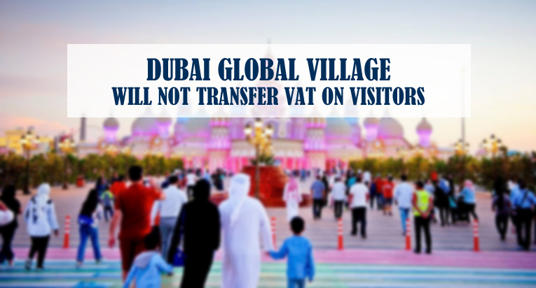 Dubai Global Village Not Transfer Vat On Visitors