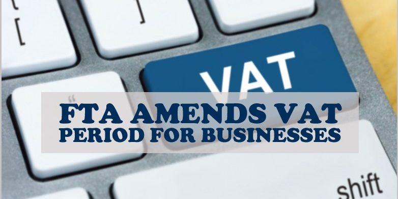 FTA Amends VAT Period Businesses