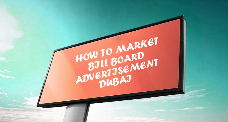 How To Market With Bill Board Advertisement In Dubai