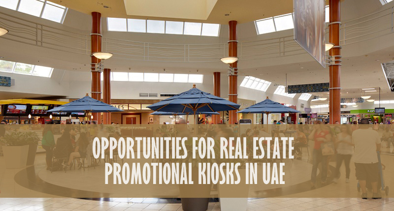 Opportunities For Real Estate Promotional Kiosks In UAE