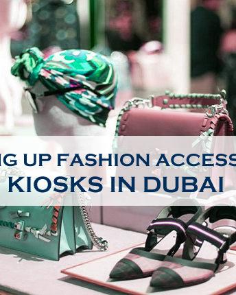 Setting Up Fashion Accessories Kiosks In Dubai