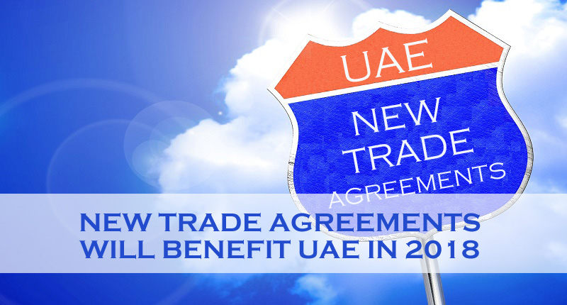 New Trade Agreements Will Benefit UAE In 2018