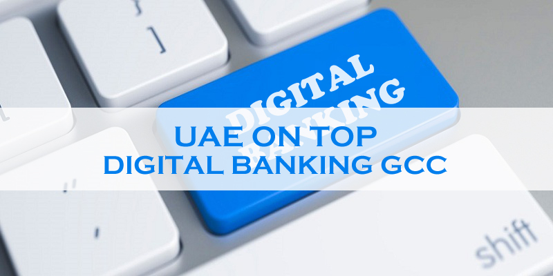 UAE On Top Of Digital Banking GCC