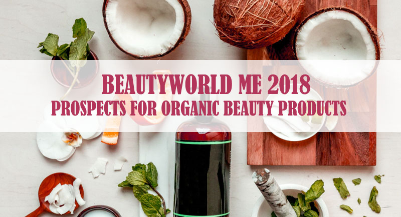 BeautyWorld Me 2018 – Prospects For Organic Beauty Products