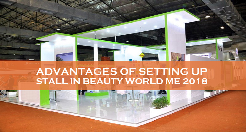 Advantages Of Setting Up Stall In Beauty World Me 2018