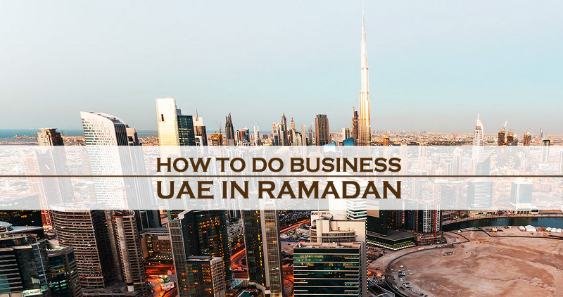 How To Do Business In UAE In Ramadan