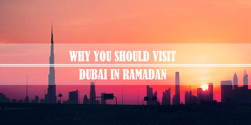 Why Visit Dubai In Ramadan