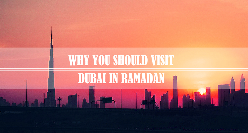 Why Visit Dubai In Ramadan