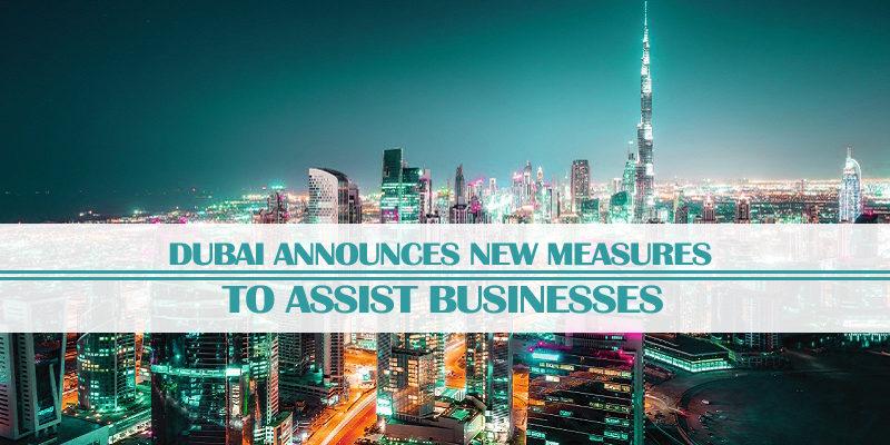 Dubai Announces New Measures Assist Businesses