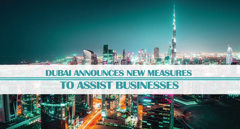 Dubai Announces New Measures Assist Businesses