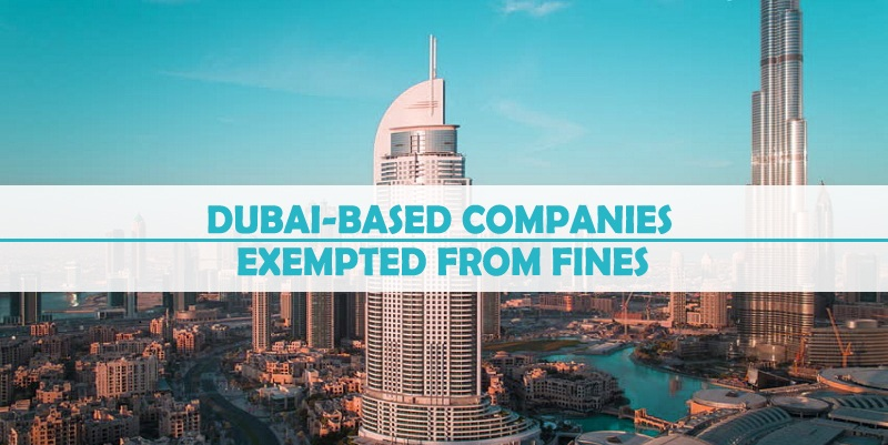 Dubai-based Companies Exempted Fines