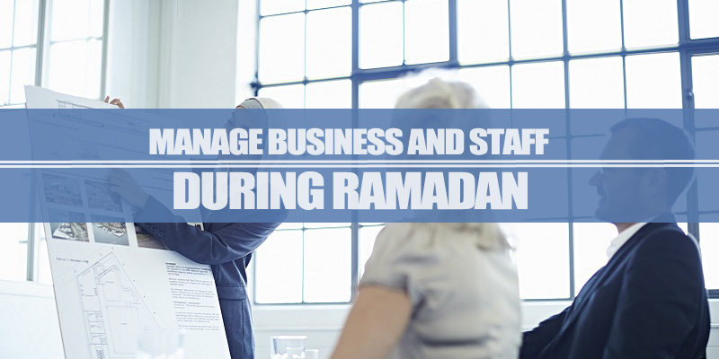 Manage Business And Staff During Ramadan