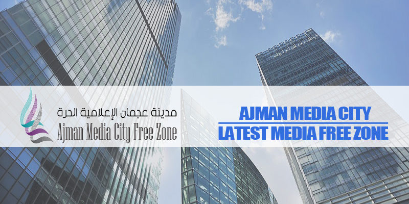 Ajman Media City – Latest Media Free Zone In UAE