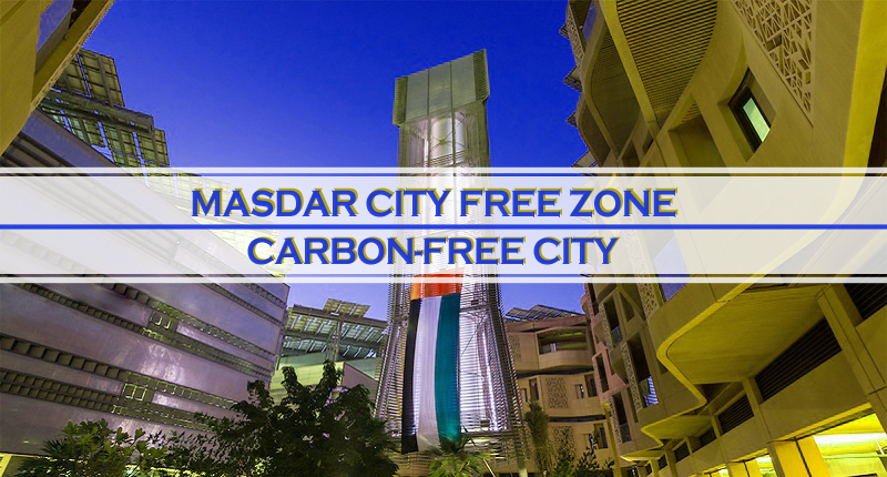 Masdar City Free Zone - Carbon-free City
