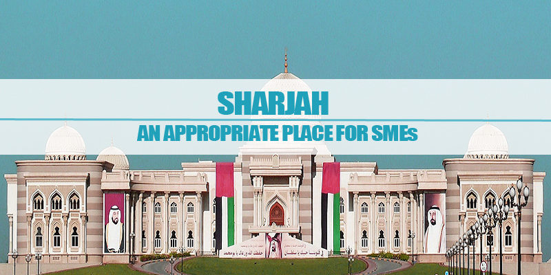Sharjah – An Appropriate Place For SMEs