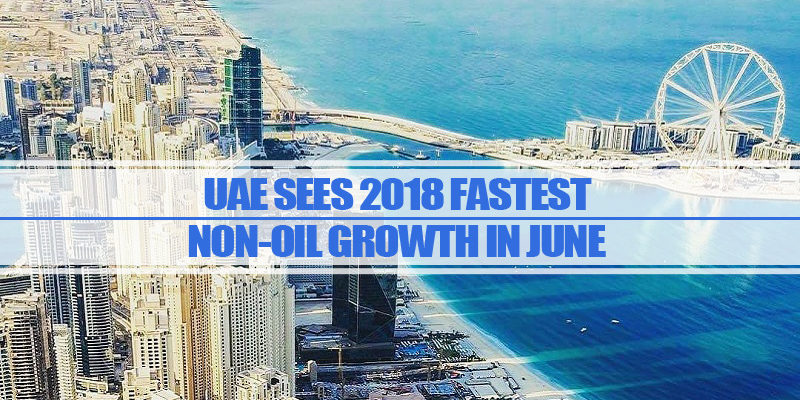 UAE Sees 2018 Fastest Non-oil Growth In June