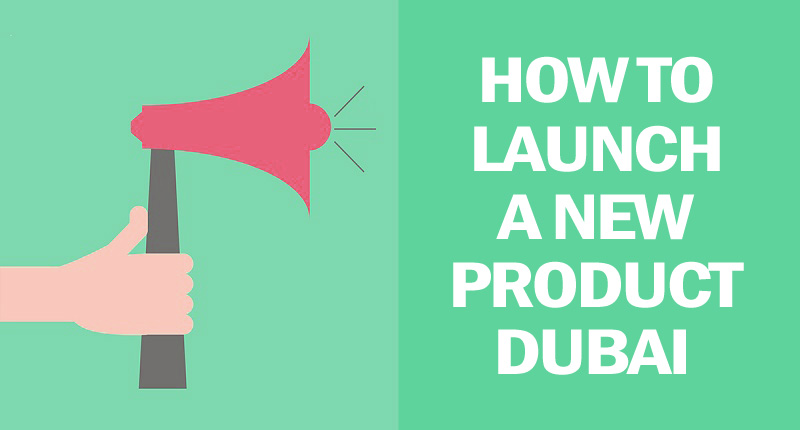 Launch a new product in Dubai
