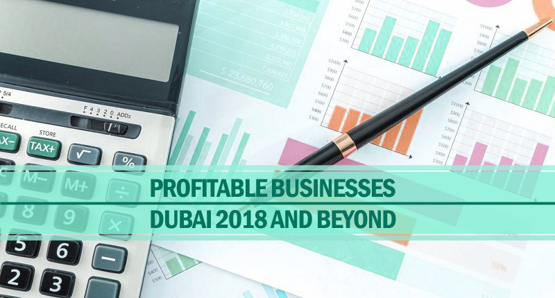 Profitable businesses in dubai in 2018 & beyond