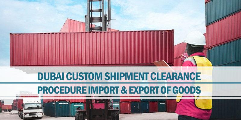 Dubai custom shipment clearance procedure