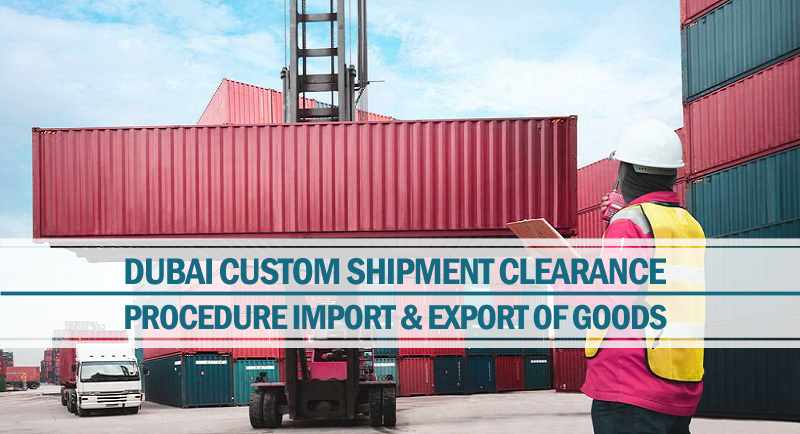 Dubai custom shipment clearance procedure