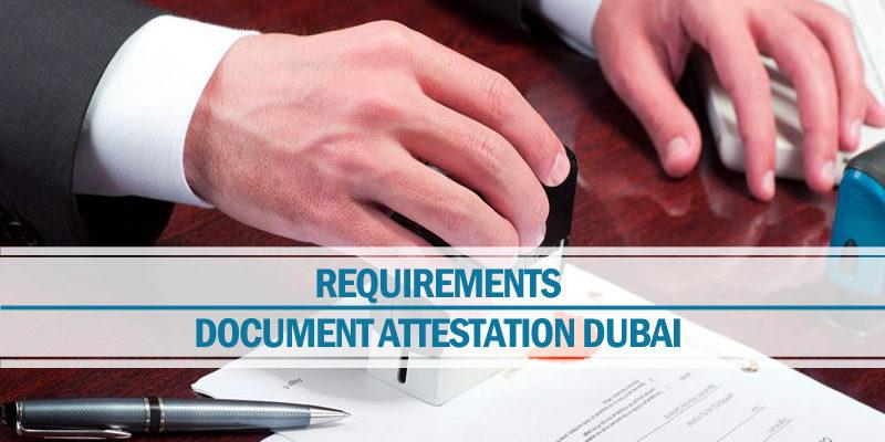 Requirements document attestation Dubai