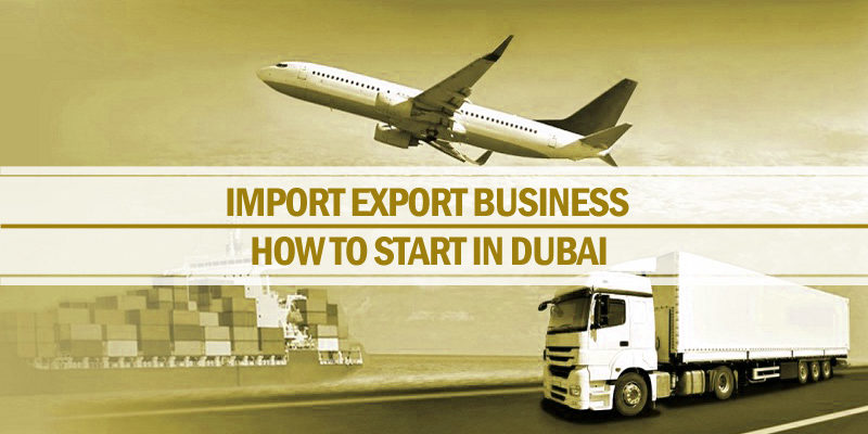 Start import export business in Dubai