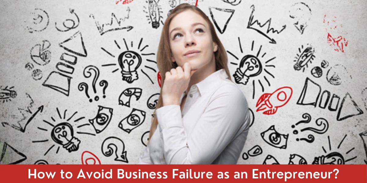 How to Avoid Business Failure as an Entrepreneur