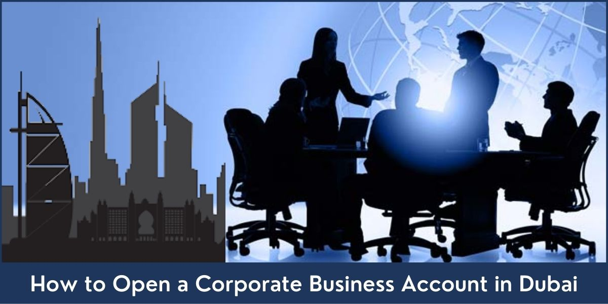 How to Open a Corporate Business Account in Dubai